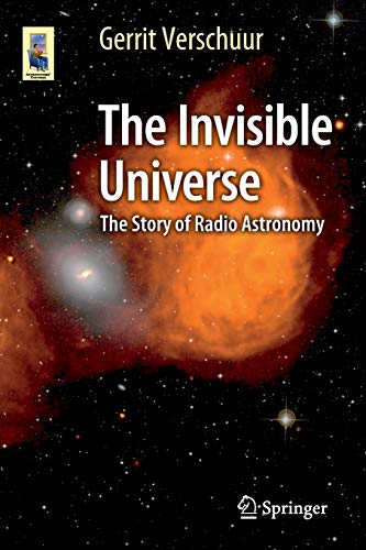 The Invisible Universe: The Story of Radio Astronomy (Astronomers' Universe) By Gerrit L. Verschuur