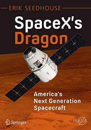 SpaceX's Dragon: America's Next Generation Spacecraft (Springer Praxis Books) By Erik Seedhouse