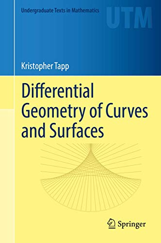 Differential Geometry of Curves and Surfaces By Kristopher Tapp