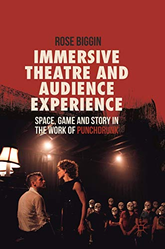 Immersive Theatre and Audience Experience By Rose Biggin