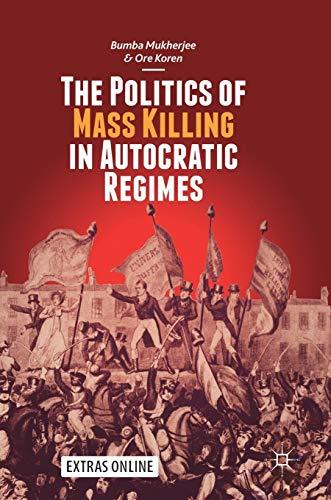 The Politics of Mass Killing in Autocratic Regimes By Bumba Mukherjee