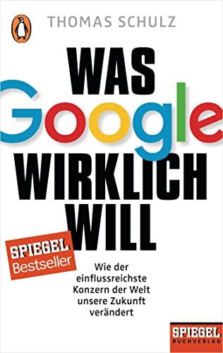 Was Google wirklich will By Thomas Schulz