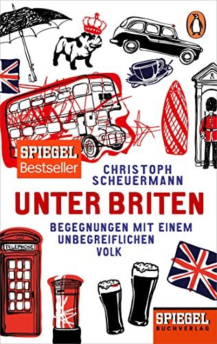 Unter Briten: Begegnungen mit einem unbegreiflichen Volk - Ein SPIEGEL-Buch By Christoph Scheuermann