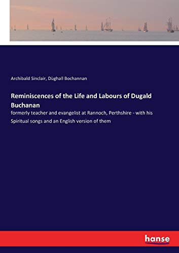 Reminiscences of the Life and Labours of Dugald Buchanan By Archibald Sinclair