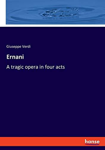 Ernani: A tragic opera in four acts By Giuseppe Verdi
