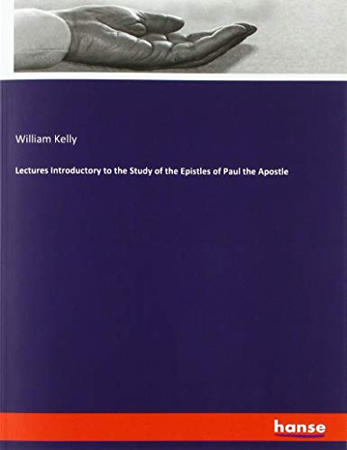 Lectures Introductory to the Study of the Epistles of Paul the Apostle By William Kelly