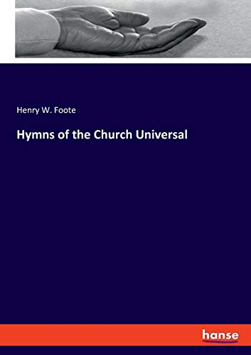 Hymns of the Church Universal By Henry W Foote