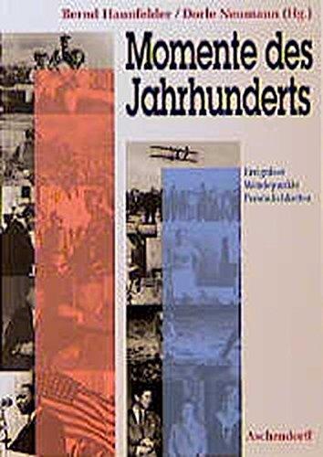 Momente des Jahrhunderts: Ereignisse, Wendepunkte, Persönlichkeiten