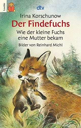 Der Findefuchs - Wie der kleine Fuchs ein Mutter bekam von Irina Korschunow