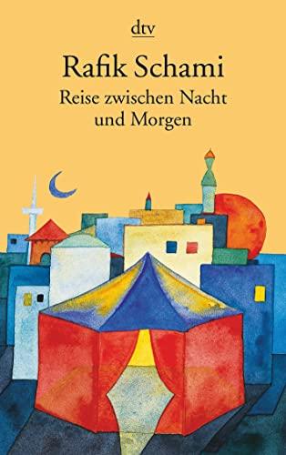 Reise zwischen Nacht und Morgen.: Roman By Rafik Schami