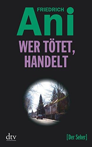 Wer tötet, handelt: Kriminalroman By Friedrich Ani