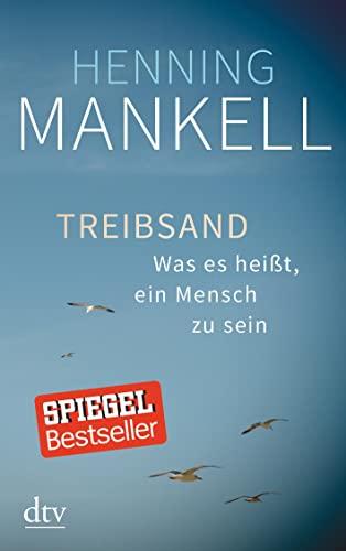 Treibsand: Was es heißt, ein Mensch zu sein By Henning Mankell