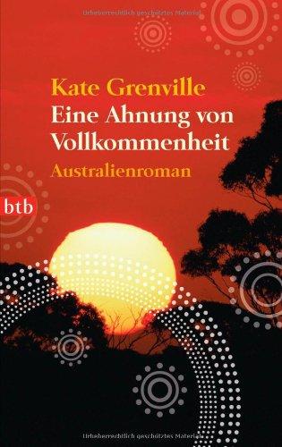 Eine Ahnung von Vollkommenheit: Australienroman By Kate Grenville