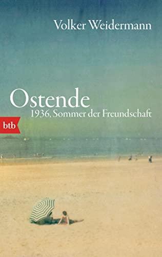 Ostende. 1936, Sommer der Freundschaft von Volker Weidermann