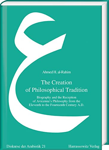 The Creation of Philosophical Tradition By Ahmed H Al-Rahim