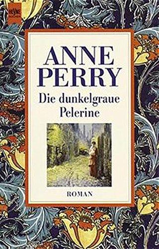 Die dunkelgraue Pelerine. Ein Thomas- Pitt- Krimi aus der viktorianischen Zeit. By Anne Perry