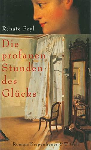 Die profanen Stunden des Glücks: Roman By Renate Feyl