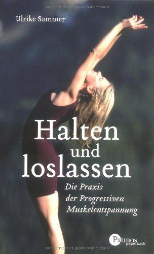 Halten und Loslassen: Die Praxis der Progressiven Muskelentspannung By Ulrike Sammer