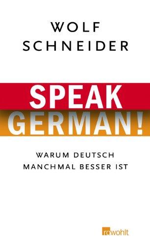 Speak German!: Warum Deutsch manchmal besser ist By Wolf Schneider