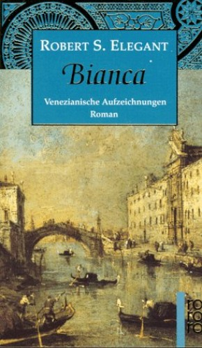 Bianca. Venezianische Aufzeichnungen. By Robert S Elegant