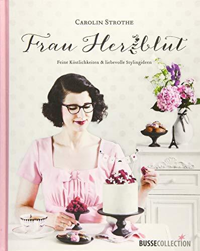 Frau Herzblut: Feine Köstlichkeiten & liebevolle Stylingideen By Carolin Strothe