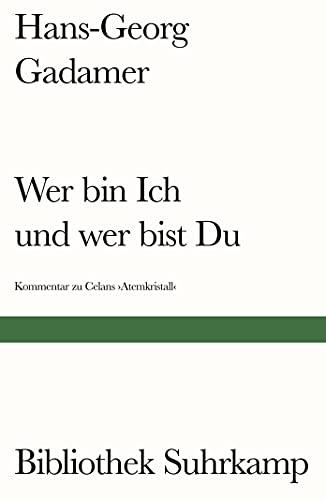 Wer bin Ich und wer bist Du?: Ein Kommentar zu Paul Celans Gedichtfolge »Atemkristall« By Hans-Georg Gadamer