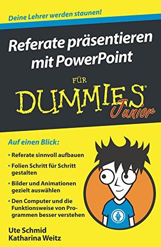 Referate prasentieren mit PowerPoint fur Dummies Junior von Ute Schmid