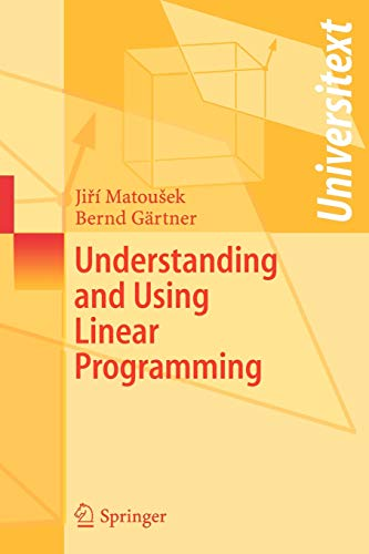 Understanding and Using Linear Programming (Universitext) By Jiri Matousek