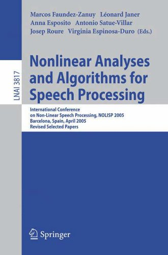 Nonlinear Analyses and Algorithms for Speech Processing: International Conference on Non-Linear Speech Processing, NOLISP 2005, Barcelona, Spain, ... Papers (Lecture Notes in Computer Science) by Volume editor Marcos Faundez-Zanuy (Escola Universitaria Politecnica de Mataro)