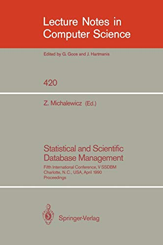 Statistical and Scientific Database Management: Fifth International Conference, V SSDBM, Charlotte, N.C., USA, April 3-5, 1990, Proceedings by Zbigniew Michalewicz