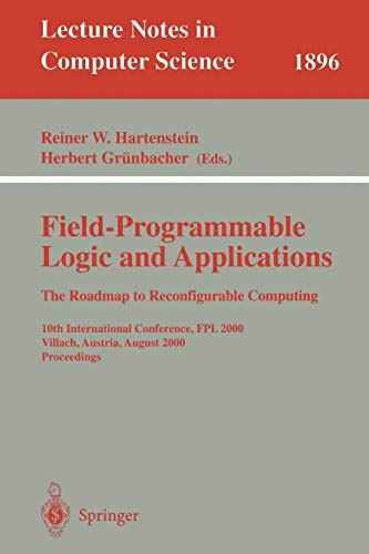 Field-Programmable Logic and Applications: The Roadmap to Reconfigurable Computing By Reiner W. Hartenstein