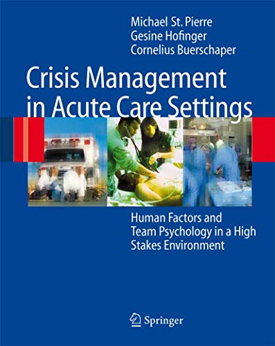 Crisis Management in Acute Care Settings: Human Factors and Team Psychology in a High Stakes Environment by Michael St. Pierre