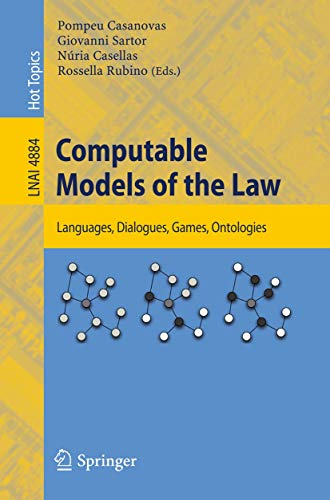 Computable Models of the Law By Volume editor Pompeu Casanovas
