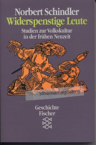 Widerspenstige Leute: Studien zur Volkskultur in der fruhen Neuzeit (Geschichte Fischer) (German Edition) By norbert-schindler