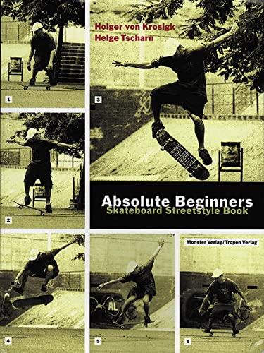 Absolute Beginners: Skateboard Streetstyle Book By Helge Tscharn
