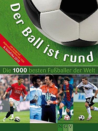 Der Ball ist rund - Die 1000 besten Fußballer der Welt By Jens Dreisbach