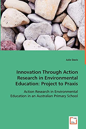 Innovation Through Action Research in Environmental Education By Julie Davis