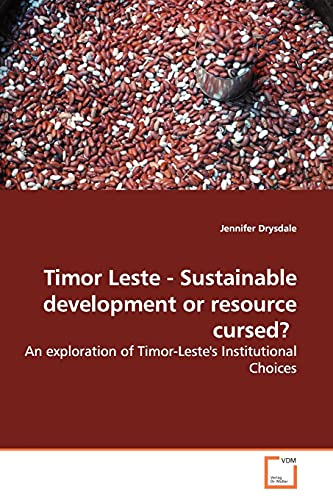 Timor Leste - Sustainable Development or Resource Cursed? By Jennifer Drysdale