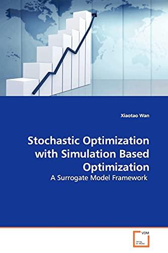 Stochastic Optimization with Simulation Based Optimization By Xiaotao Wan