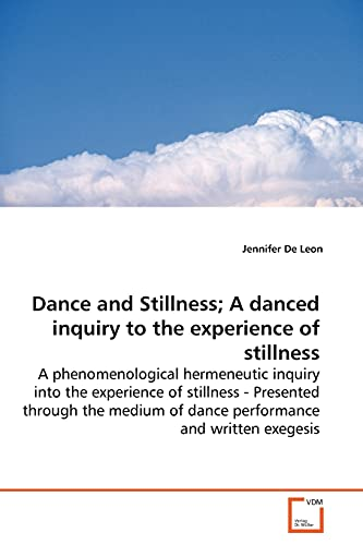 Dance and Stillness; A Danced Inquiry to the Experience of Stillness By Jennifer de Leon