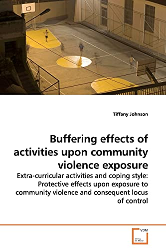 Buffering Effects of Activities Upon Community Violence Exposure By Tiffany Johnson
