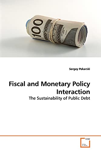 Fiscal and Monetary Policy Interaction By Sergey Pekarski