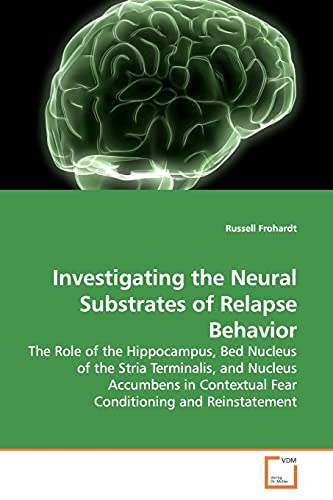 Investigating the Neural Substrates of Relapse Behavior By Russell Frohardt