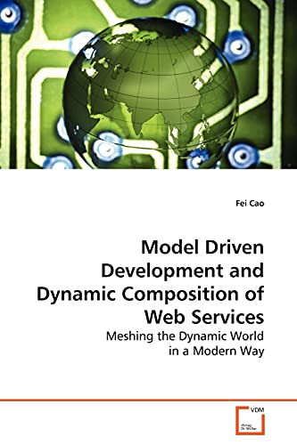 Model Driven Development and Dynamic Composition of Web Services By Fei Cao
