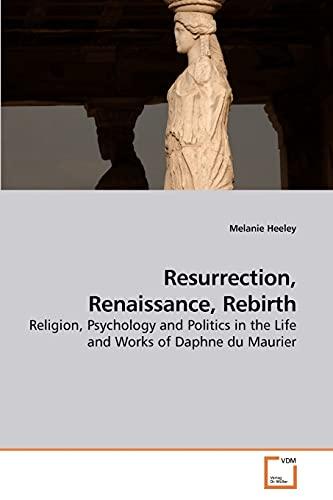 Resurrection, Renaissance, Rebirth By Melanie Heeley