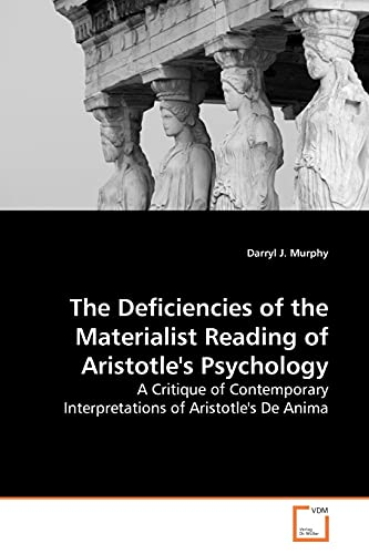 The Deficiencies of the Materialist Reading of Aristotle's Psychology By Darryl J Murphy