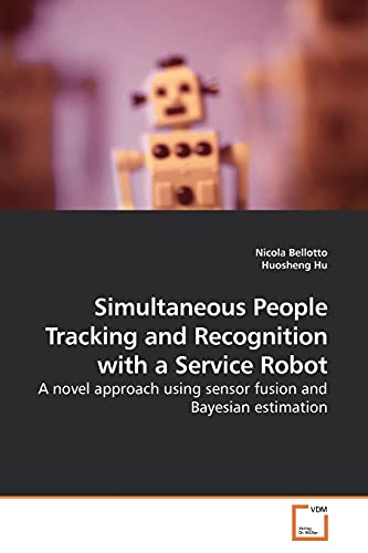 Simultaneous People Tracking and Recognition with a Service Robot By Nicola Bellotto