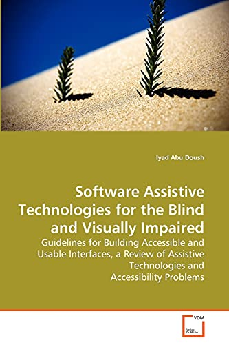 Software Assistive Technologies for the Blind and Visually Impaired By Iyad Abu Doush