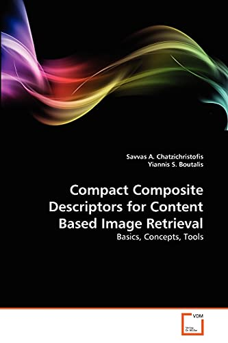 Compact Composite Descriptors for Content Based Image Retrieval By Savvas A Chatzichristofis
