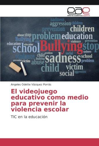 El videojuego educativo como medio para prevenir la violencia escolar: TIC en la educación By Angeles Odette Vzquez Porrs